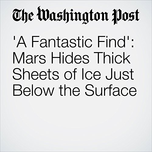A Fantastic Find': Mars Hides Thick Sheets of Ice Just Below the Surface copertina