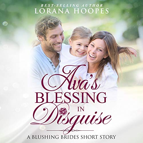 Ava's Blessing in Disguise: A Blushing Brides Short Story                   By:                                                                                                                                 Lorana Hoopes                               Narrated by:                                                                                                                                 Lorana Hoopes                      Length: 1 hr and 3 mins     Not rated yet     Overall 0.0