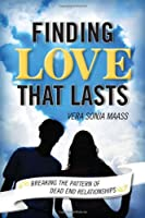 Finding Love That Lasts: Breaking the Pattern of Dead End Relationships