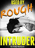 USED By Rough INTRUDER: A Masked Mans Darkest Desires & A Younger Girls Worst Nightmare (English Edition)