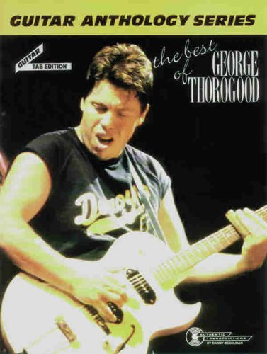The Best of George Thorogood / The Guitar Anthology S (Guitar Anthology Series) (English Edition)