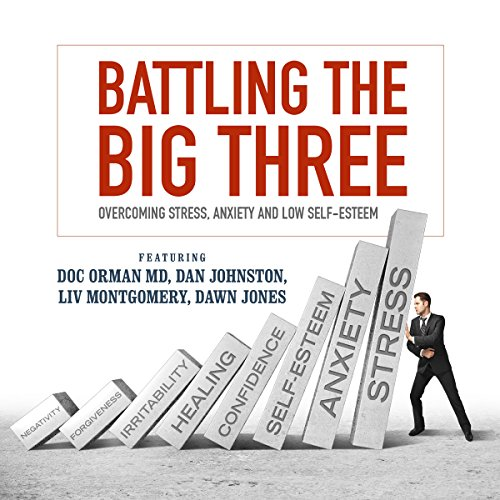 Battling the Big Three     Overcoming Stress, Anxiety, and Low Self-Esteem              By:                                                                                                                                 Doc Orman MD,                                                                                        Dan Johnston,                                                                                        Liv Montgomery                               Narrated by:                                                                                                                                 Liv Montgomery,                                                                                        Greg Zarcone,                                                                                        Matt Stone                      Length: 15 hrs and 52 mins     4 ratings     Overall 4.5