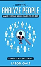 How To Analyze People, Make Friends, And Influence Others: Read People Instantly