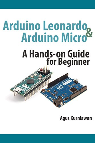 Arduino Leonardo and Arduino Micro: A Hands-On Guide for Beginner (English Edition)