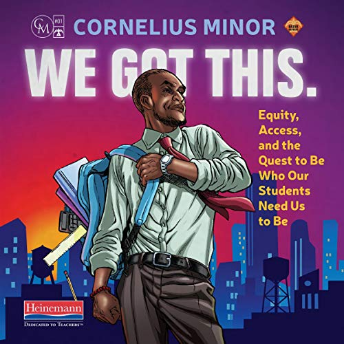 We Got This: Equity, Access, and the Quest to Be Who Our Students Need Us to Be audiobook cover art