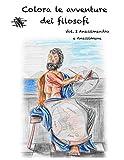 Colora le avventure dei filosofi: Vol. 2 Anassimandro e Anassimene