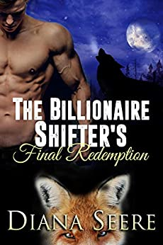 The Billionaire Shifter's Final Redemption: Billionaire Shifters Club #6 by [Diana Seere]