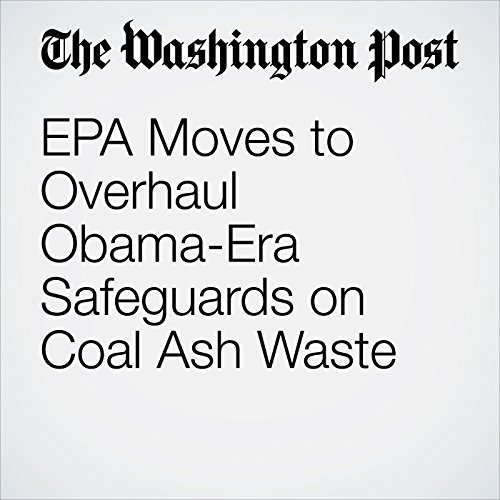 EPA Moves to Overhaul Obama-Era Safeguards on Coal Ash Waste copertina