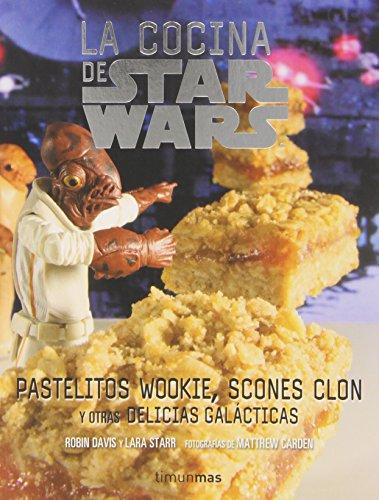 Star Wars La cocina de Star Wars: Pastelitos wookie, scones clon y otras delicias galácticas (Star Wars Ilustrados)