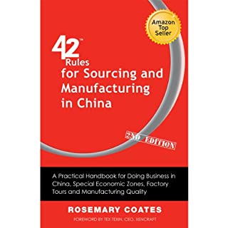 42 Rules for Sourcing and Manufacturing in China     A Practical Handbook for Doing Business in China, Special Economic Zones, Factory Tours and Manufacturing Quality (2nd Edition)              By:                                                                                                                                 Rosemary Coates                               Narrated by:                                                                                                                                 Rosemary Coates,                                                                                        Tex Texin                      Length: 3 hrs and 37 mins     56 ratings     Overall 4.3