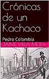 Crónicas de un Kachaco: Pedro Colombia