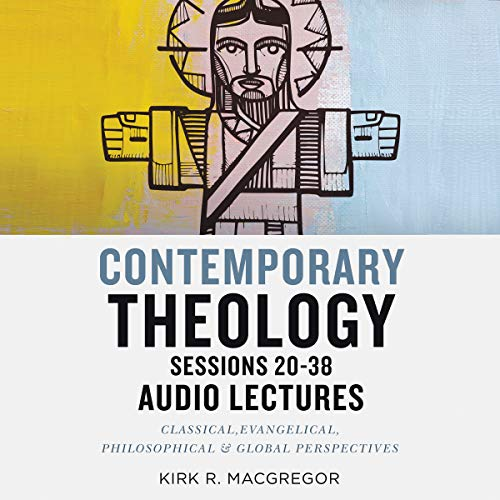 Contemporary Theology Sessions 20-38: Audio Lectures audiobook cover art