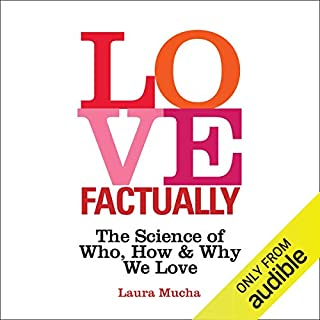 Love Factually     The Science of Who, How and Why We Love              By:                                                                                                                                 Laura Mucha                               Narrated by:                                                                                                                                 Laura Mucha                      Length: 10 hrs and 35 mins     45 ratings     Overall 4.8