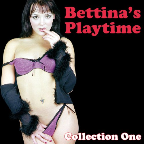 Bettina's Playtime: Erotic Stories, Collection One audiobook cover art