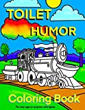 Toilet Humour Coloring Book: For any age or anyone who goes