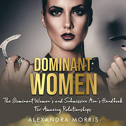 Dominant Women: The Dominant Women's and Submissive Men's Handbook for Amazing Relationships cover art