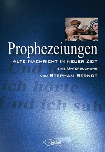 Prophezeiungen: Alte Nachricht in Neuer Zeit - Eine Untersuchung
