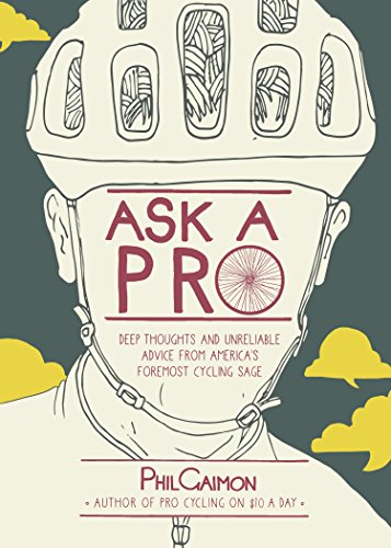 Ask a Pro: Deep Thoughts and Unreliable Advice from America's Foremost Cycling Sage (English Edition)