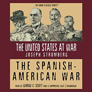 The Spanish-American War                   By:                                                                                                                                 Joseph Stromberg                               Narrated by:                                                                                                                                 George C. Scott                      Length: 1 hr and 16 mins     8 ratings     Overall 3.9