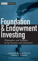 Foundation and Endowment Investing: Philosophies and Strategies of Top Investors and Institutions (Wiley Finance)