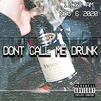 Don't Call Me Drunk
