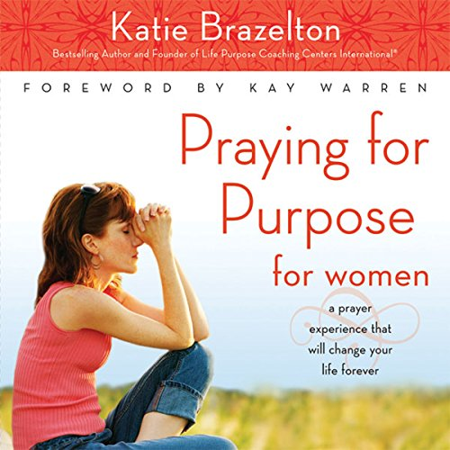 Praying for Purpose for Women     A Prayer Experience That Will Change Your Life Forever              By:                                                                                                                                 Katie Brazelton                               Narrated by:                                                                                                                                 Connie Wetzell                      Length: 5 hrs and 9 mins     Not rated yet     Overall 0.0