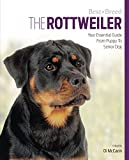 The Rottweiler: Your Essential Guide From Puppy To Senior Dog (Best of Breed)