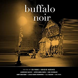 Buffalo Noir                   By:                                                                                                                                 Ed Park - editor,                                                                                        Brigid Hughes - editor                               Narrated by:                                                                                                                                 Peter Berkrot,                                                                                        Brian Sutherland,                                                                                        Vikas Adam,                   and others                 Length: 5 hrs and 48 mins     2 ratings     Overall 4.0