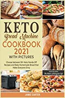 Keto Bread Machine Cookbook 2021 with Pictures: Choose between 50+ Keto Hands-Off Recipes and Bake Homemade Bread that Make Everyone Envy