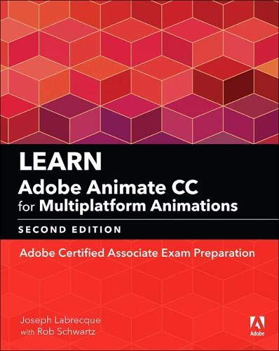 Learn Adobe Animate CC for Multiplatform Animations: Adobe Certified Associate Exam Preparation (Adobe Certified Associate (ACA))