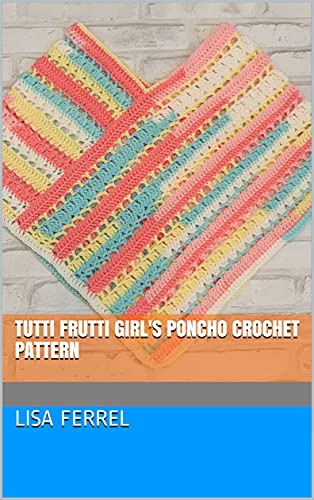 Tutti Frutti Girl's Poncho Crochet Pattern (English Edition)
