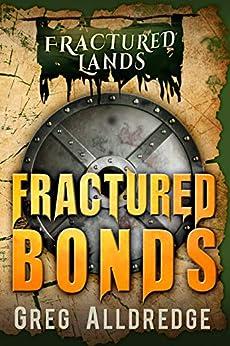 Fractured Bonds: A Dark Fantasy (Fractured Lands Book 2) by [Greg Alldredge]