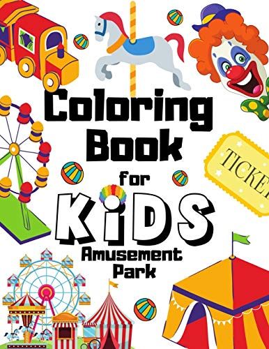 Amusement Park Coloring Book For Kids: Perfect Gift For Toddlers Who Loves Carousels | Carnivals | Clowns | Roller Coasters | Ferris Wheels | Funfairs Toys | Poster Art Parks