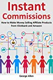 INSTANT COMMISSIONS: How to Make Money Selling Affiliate Products from Clickbank and Amazon (English Edition)