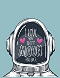 I love you to the moon and back: I love you to the moon and back on blue cover (8.5 x 11) inches 110 pages, Blank Unlined Paper for Sketching, ... you to the moon and back on blue sketchbook)