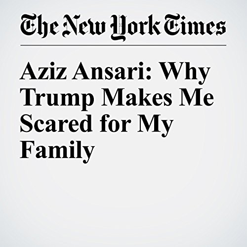 Aziz Ansari: Why Trump Makes Me Scared for My Family audiobook cover art