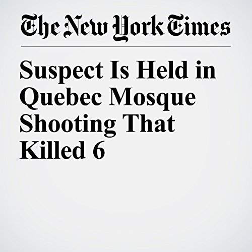 Suspect Is Held in Quebec Mosque Shooting That Killed 6 copertina