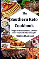 Southern Keto Cookbook: +100 recipes of traditional South American cuisine for a Comfort Food lifestyle. High fat and protein cookbook, and low carb recipes