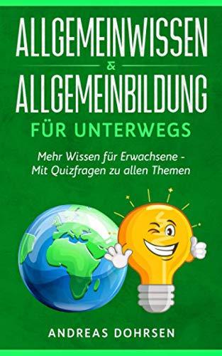 Allgemeinwissen & Allgemeinbildung für unterwegs: Mehr Wissen für Erwachsene - Mit Quizfragen zu allen Themen