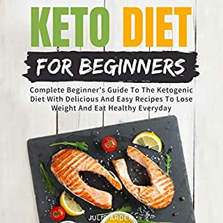 Keto Diet for Beginners: Complete Beginner's Guide to the Ketogenic Diet with Delicious and Easy Recipes to Lose Weight and Eat Healthy Everyday audiobook cover art