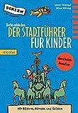 Berlin entdecken: Der Stadtführer für Kinder. 8. aktualisierte Neuauflage: Der Stadtfhrer fr Kinder