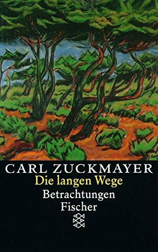 Die langen Wege: Betrachtungen (Carl Zuckmayer, Gesammelte Werke in Einzelbänden (Taschenbuchausgabe))