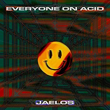 Everyone On Acid x Jaelos