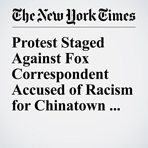 Protest Staged Against Fox Correspondent Accused of Racism for Chinatown Interviews cover art