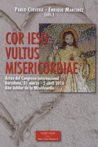 Cor Iesu Vultus Misericordiae: Actas del Congreso Internacional. Barcelona, 31 marzo - 3 abril 2016, Año Jubilar de la Misericordia: 216 (ESTUDIOS Y ENSAYOS)
