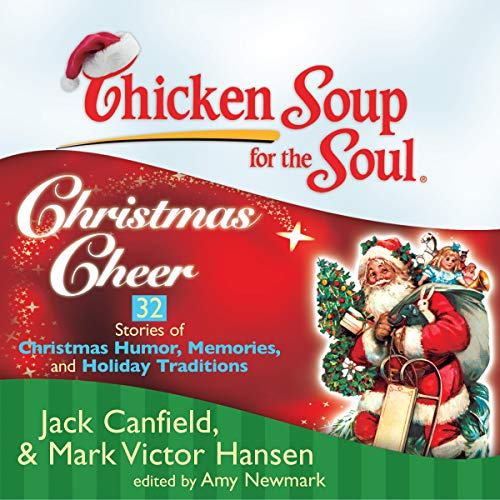 Chicken Soup for the Soul: Christmas Cheer - 32 Stories of Christmas Humor, Memories, and Holiday Traditions  By  cover art
