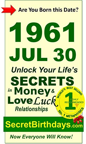 Born 1961 Jul 30? Your Birthday Secrets to Money, Love Relationships Luck: Fortune Telling Self-Help: Numerology, Horoscope, Astrology, Zodiac, Destiny ... Metaphysics (19610730) (English Edition)