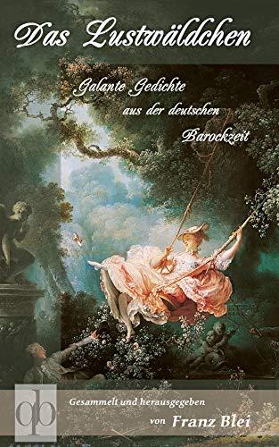 Das Lustwäldchen: Galante Gedichte aus der deutschen Barockzeit