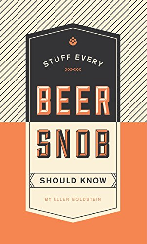 Stuff Every Beer Snob Should Know: Ellen Goldstein (Stuff You Should Know, Band 22)