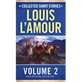 The Collected Short Stories of Louis L'Amour, Volume 2: Frontier Stories (English Edition)